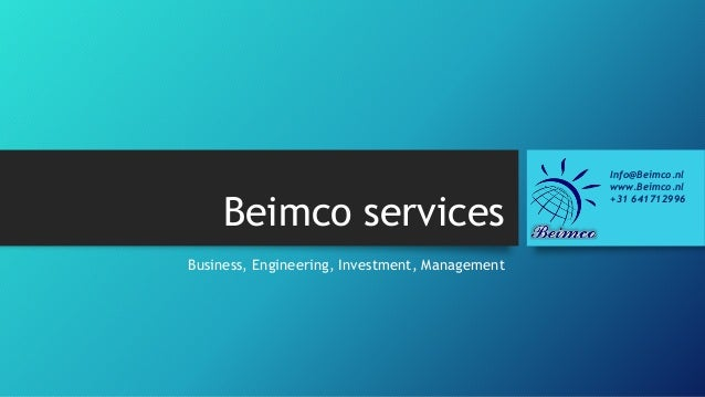 Beimco services Business, Engineering, Investment, Management Info@Beimco.nl www.Beimco.nl +31 641712996