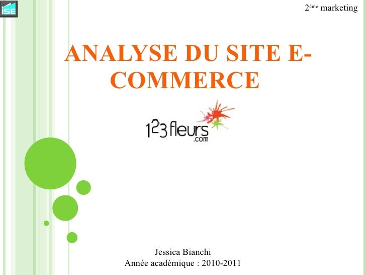 ANALYSE DU SITE E-COMMERCE  2 ème  marketing Jessica Bianchi Année académique : 2010-2011