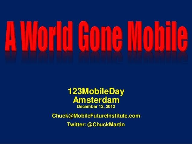 123MobileDay      Amsterdam        December 12, 2012Chuck@MobileFutureInstitute.com     Twitter: @ChuckMartin