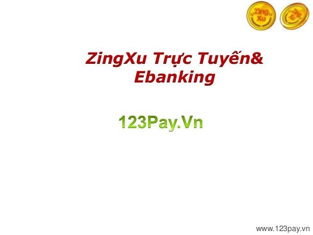 ZingXu Trực Tuyến&     Ebanking                     123Pay.VN                 www.123pay.vn