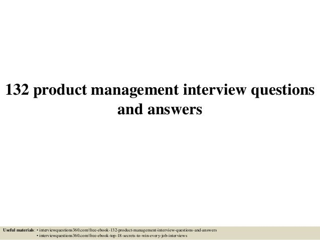 132 product management interview questions and answers Useful materials: • interviewquestions360.com/free-ebook-132-produc...