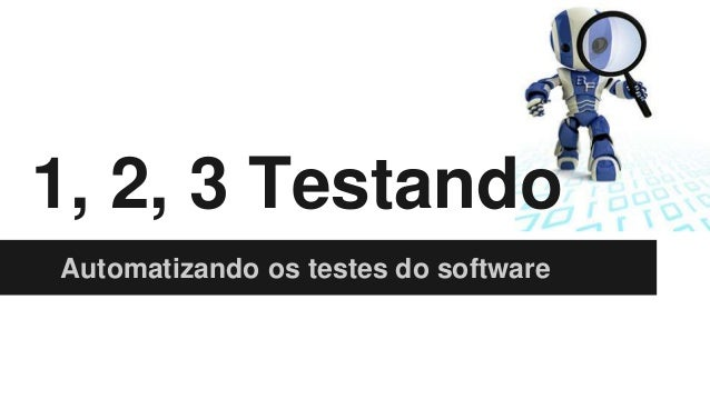 1, 2, 3 Testando Automatizando os testes do software