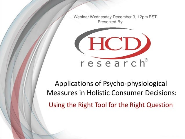 Applications of Psycho-physiological  Measures in Holistic Consumer Decisions:  Using the Right Tool for the Right Questio...