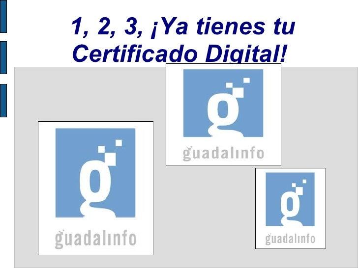 1, 2, 3, ¡Ya tienes tu Certificado Digital!