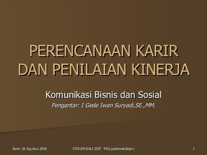 PERENCANAAN KARIR DAN PENILAIAN KINERJA Komunikasi Bisnis dan Sosial Pengantar: I Gede Iwan Suryadi,SE.,MM.