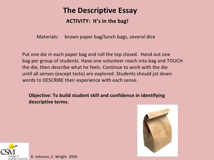 write a descriptive essay about your teacher Descriptive essay definition a descriptive essay is a type of writing in which you describe a thing, event, process or person the main goal of this type of essay is to create a vivid experience for the reader and give them a more in-depth understanding of the essay's subject.