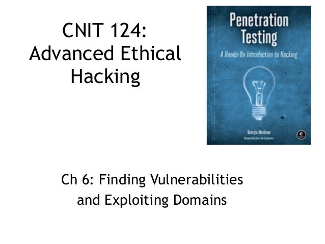 CNIT 124: Advanced Ethical Hacking Ch 6: Finding Vulnerabilities and Exploiting Domains