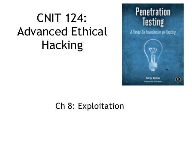 CNIT 124: Advanced Ethical Hacking Ch 8: Exploitation