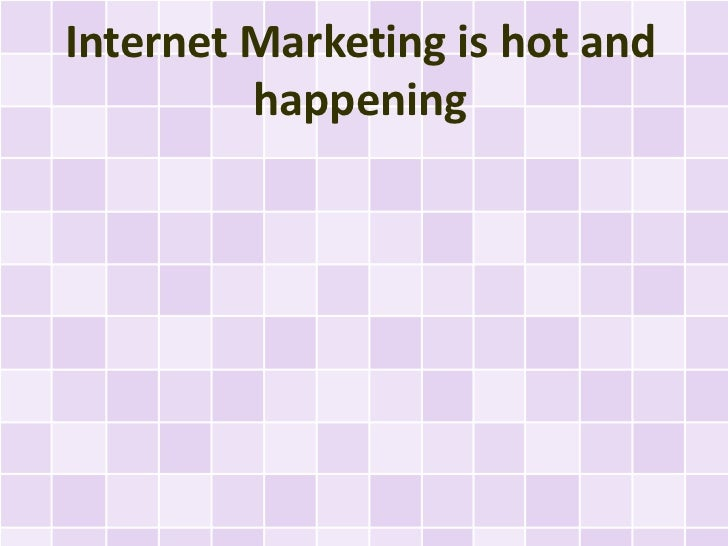 Internet Marketing is hot and         happening