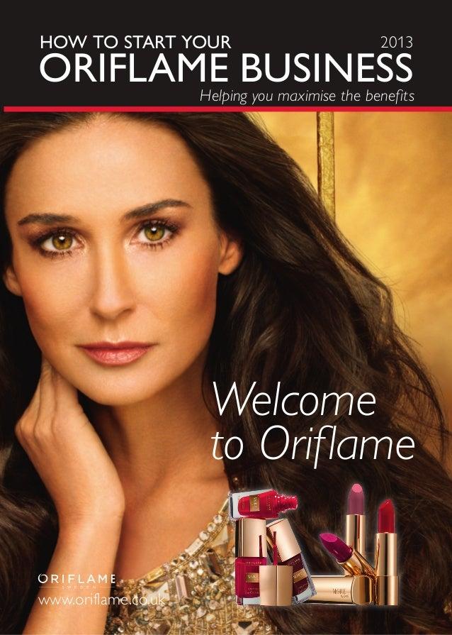 ORIFLAME BUSINESSHOW TO START YOURwww.oriflame.co.ukWelcometo Oriflame2013Helping you maximise the benefits