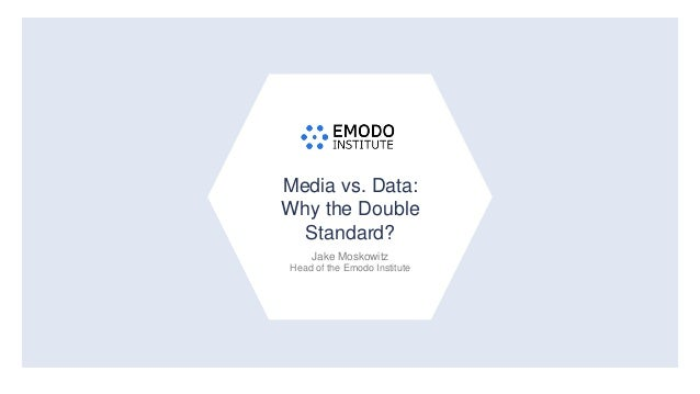 1 Media vs. Data: Why the Double Standard? Jake Moskowitz Head of the Emodo Institute