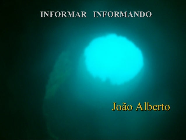 INFORMAR INFORMANDO  João Alberto