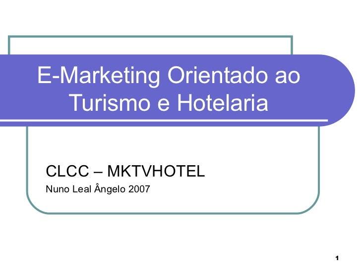 E-Marketing Orientado ao  Turismo e HotelariaCLCC – MKTVHOTELNuno Leal Ângelo 2007                           1