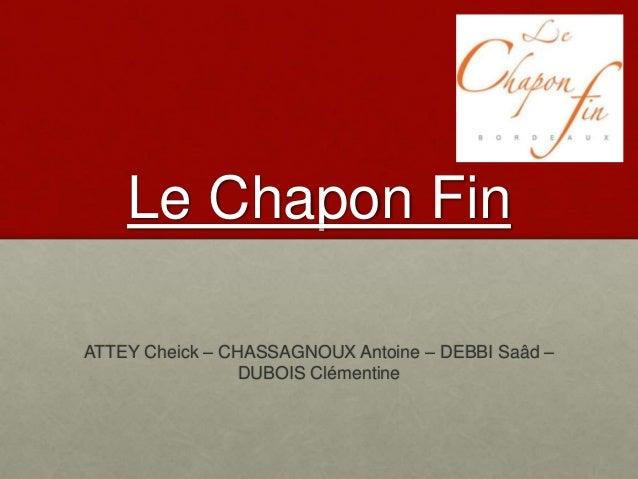 Le Chapon Fin ATTEY Cheick – CHASSAGNOUX Antoine – DEBBI Saâd – DUBOIS Clémentine