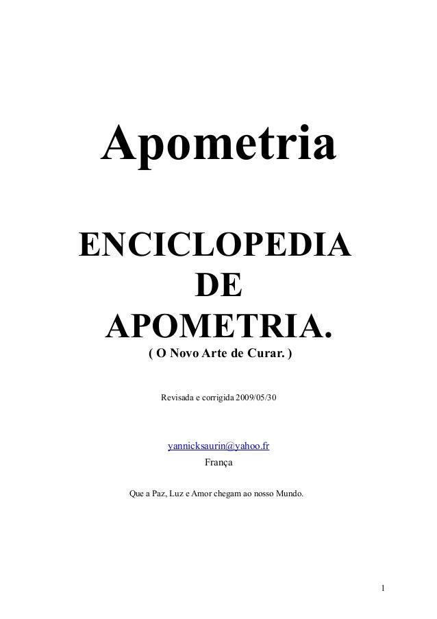 Apometria  ENCICLOPEDIA  DE  APOMETRIA.  ( O Novo Arte de Curar. )  Revisada e corrigida 2009/05/30  yannicksaurin@yahoo.f...