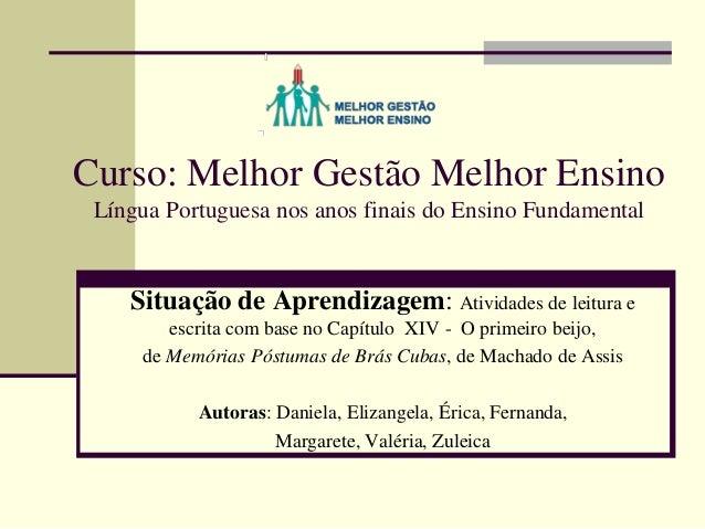 Curso: Melhor Gestão Melhor EnsinoLíngua Portuguesa nos anos finais do Ensino FundamentalSituação de Aprendizagem: Ativida...