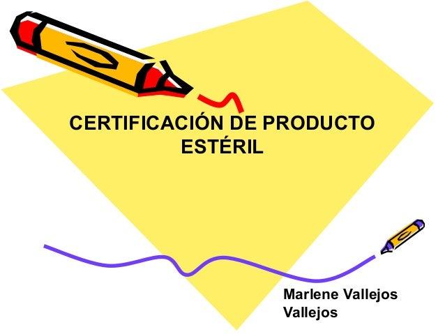 CERTIFICACIÓN DE PRODUCTO         ESTÉRIL                 Marlene Vallejos                 Vallejos