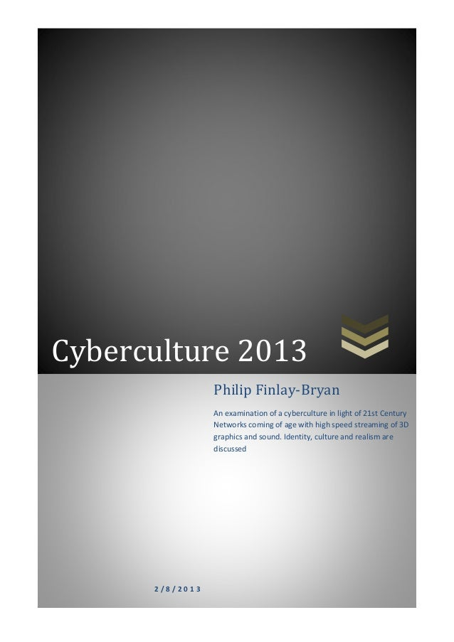 Cyberculture 2013                 Philip Finlay-Bryan                 An examination of a cyberculture in light of 21st Ce...