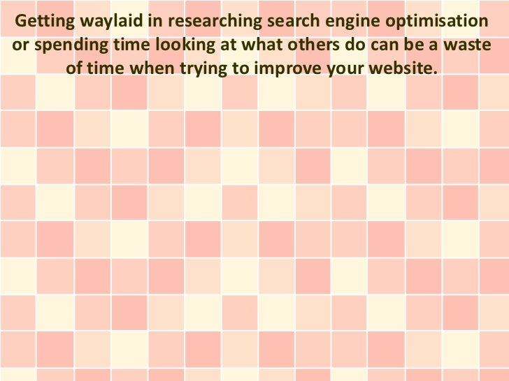 Getting waylaid in researching search engine optimisationor spending time looking at what others do can be a waste      of...