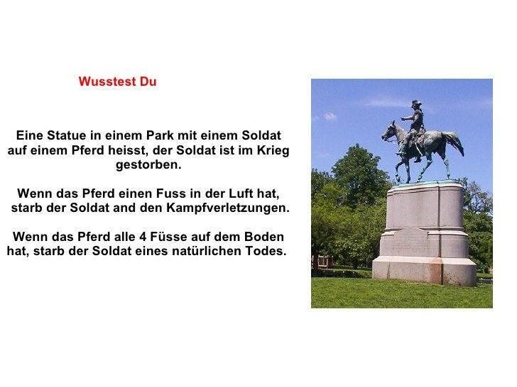 Eine Statue in einem Park mit einem Soldat auf einem Pferd heisst, der Soldat ist im Krieg gestorben. Wenn das Pferd einen...