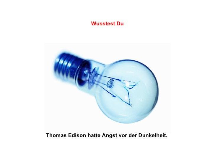 Thomas Edison hatte Angst vor der Dunkelheit.   Wusstest Du
