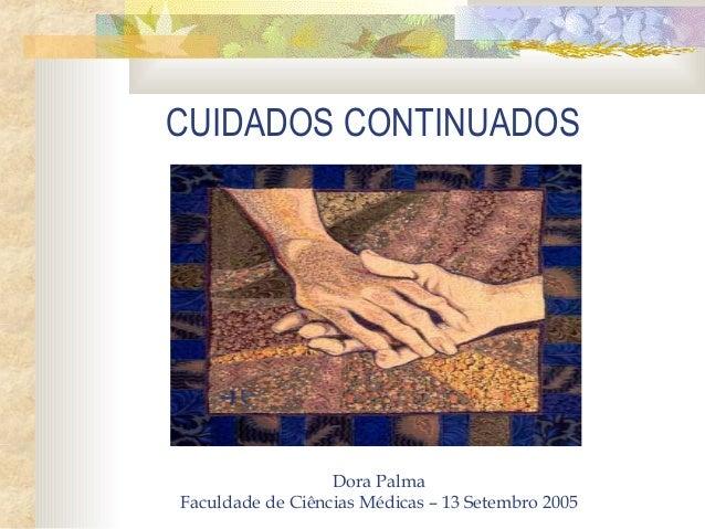 CUIDADOS CONTINUADOS  Dora Palma  Faculdade de Ciências Médicas – 13 Setembro 2005
