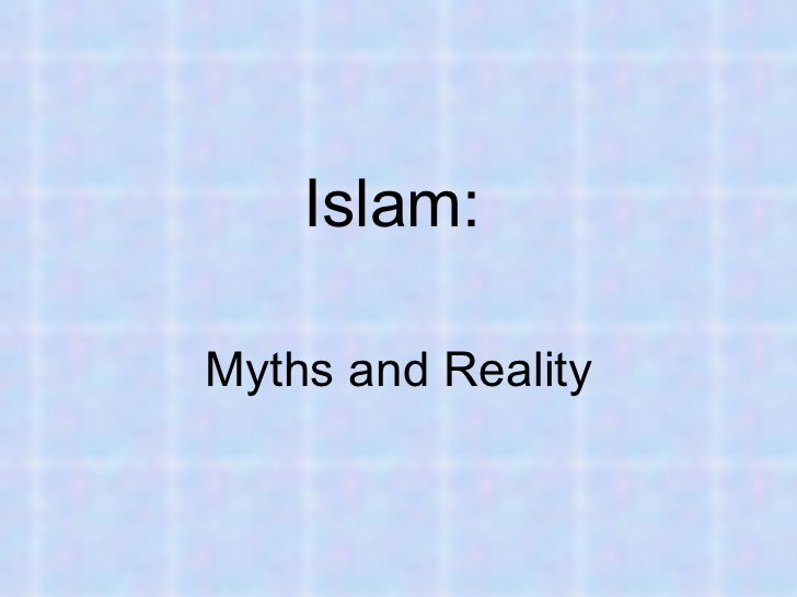 Islam:   Myths and Reality