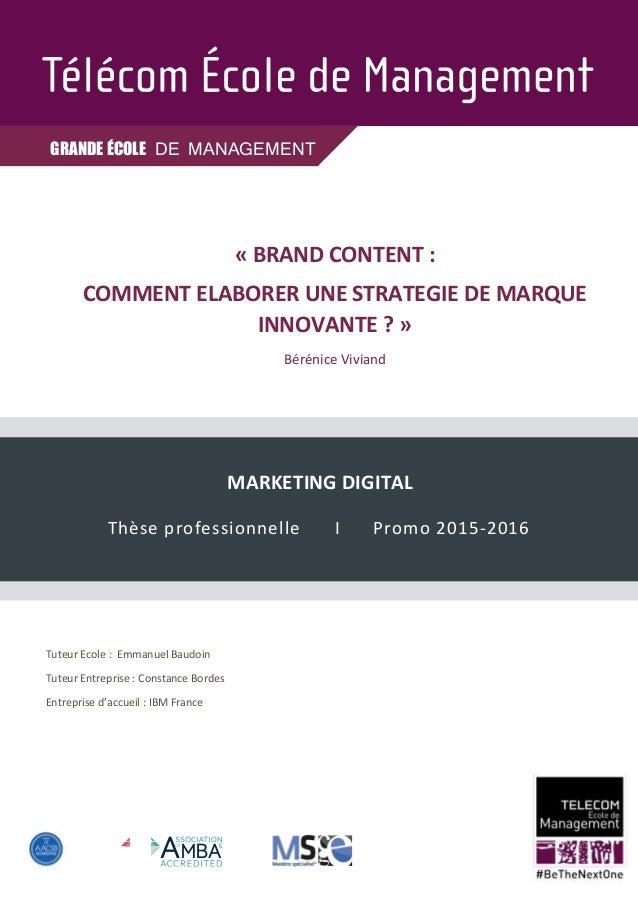 GRANDE ÉCOLE DE MANAGEMENT MARKETING DIGITAL Thèse professionnelle I Promo 2015-2016 « BRAND CONTENT : COMMENT ELABORER UN...