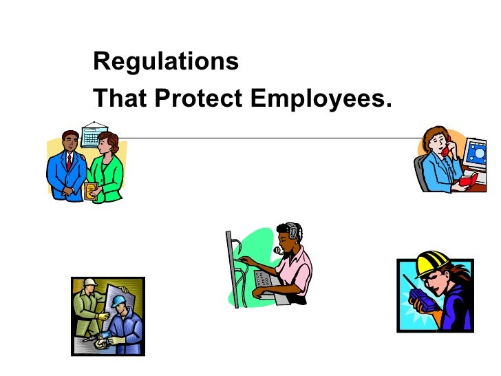 Regulations  That Protect Employees.