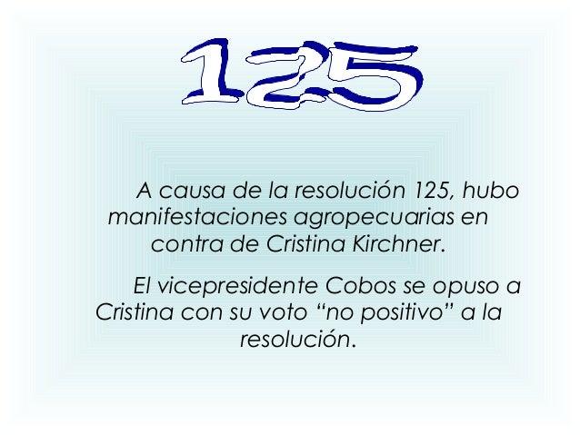A causa de la resolución 125, hubo manifestaciones agropecuarias en contra de Cristina Kirchner. El vicepresidente Cobos s...