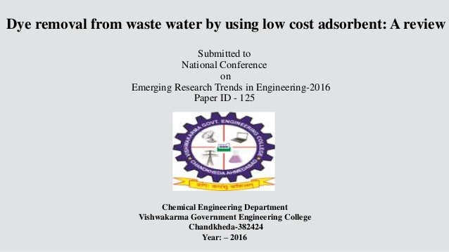 Dye removal from waste water by using low cost adsorbent: A review Submitted to National Conference on Emerging Research T...