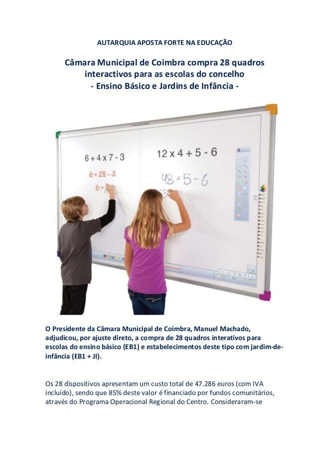 AUTARQUIA APOSTA FORTE NA EDUCAÇÃO  Câmara Municipal de Coimbra compra 28 quadros interactivos para as escolas do concelho...