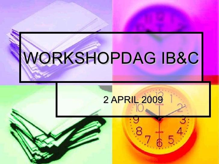 WORKSHOPDAG IB&C 2 APRIL 2009