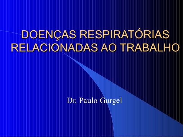 DDOOEENNÇÇAASS RREESSPPIIRRAATTÓÓRRIIAASS  RREELLAACCIIOONNAADDAASS AAOO TTRRAABBAALLHHOO  Dr. Paulo Gurgel