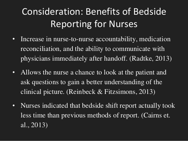 the importance of bedside reporting Bedside shift reporting can also improve communication because it allows patients to confirm the details nurses discuss read more about the benefits of bedside shift reporting and other tools that can enhance communication.