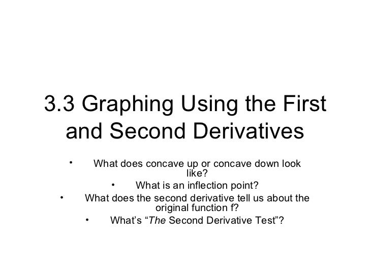 3.3 Graphing Using the First  and Second Derivatives     •     What does concave up or concave down look                  ...