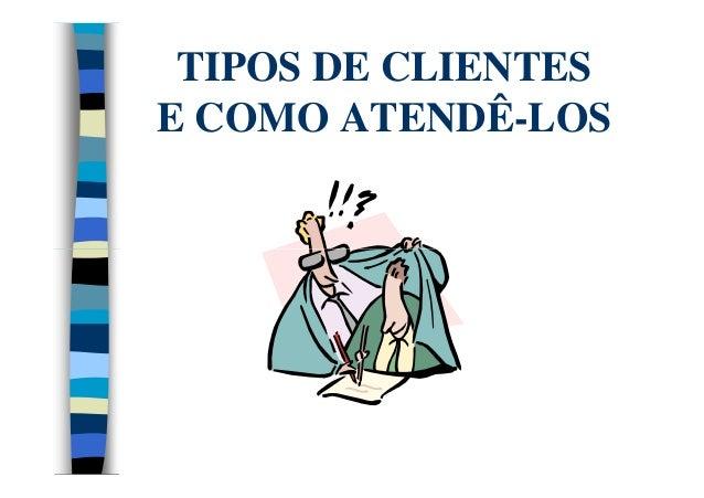 TIPOS DE CLIENTESE COMO ATENDÊ-LOS