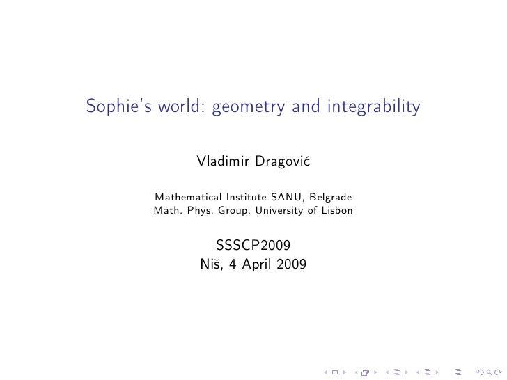 Sophie's world: geometry and integrability                  Vladimir Dragovi´                                 c          M...