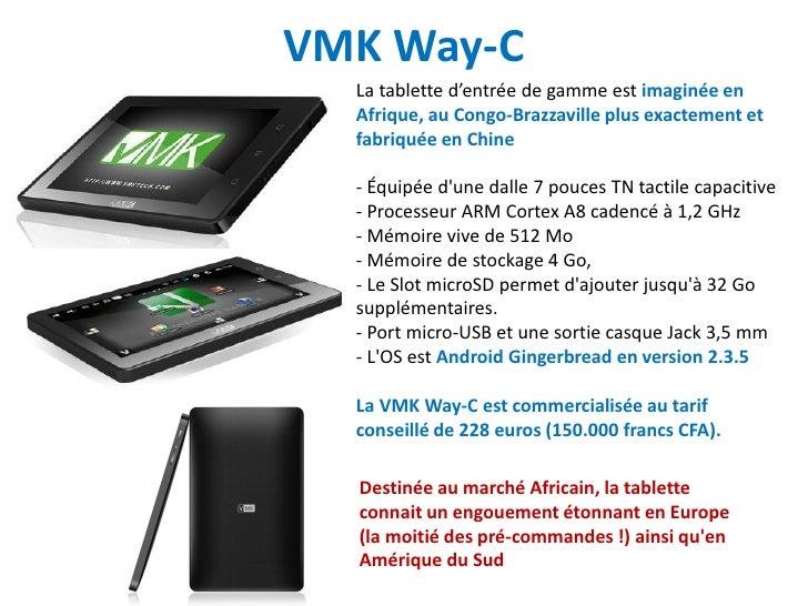 VMK Way-C  La tablette d'entrée de gamme est imaginée en  Afrique, au Congo-Brazzaville plus exactement et  fabriquée en C...