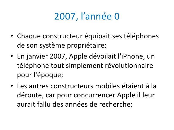 2007, l'année 0• Chaque constructeur équipait ses téléphones  de son système propriétaire;• En janvier 2007, Apple dévoila...