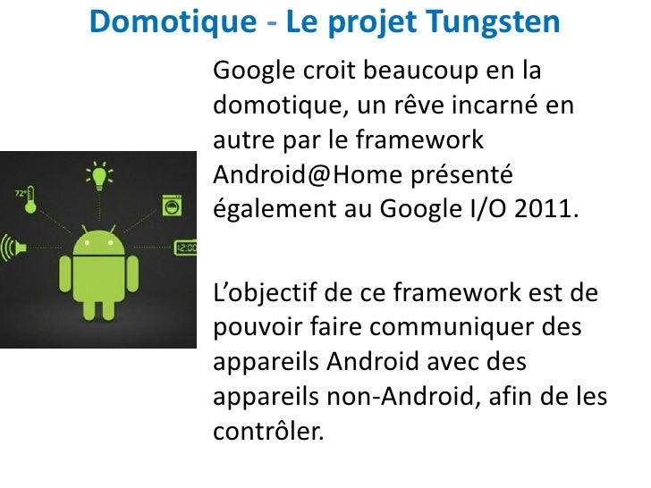 Domotique - Le projet Tungsten       Google croit beaucoup en la       domotique, un rêve incarné en       autre par le fr...