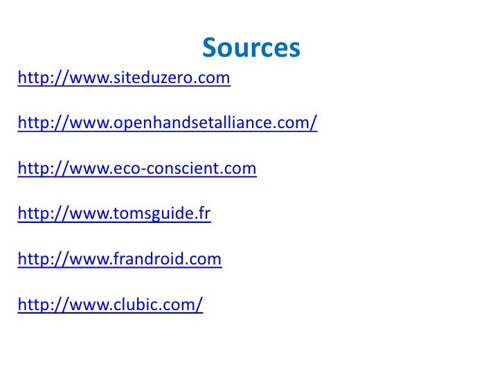 Sourceshttp://www.siteduzero.comhttp://www.openhandsetalliance.com/http://www.eco-conscient.comhttp://www.tomsguide.frhttp...