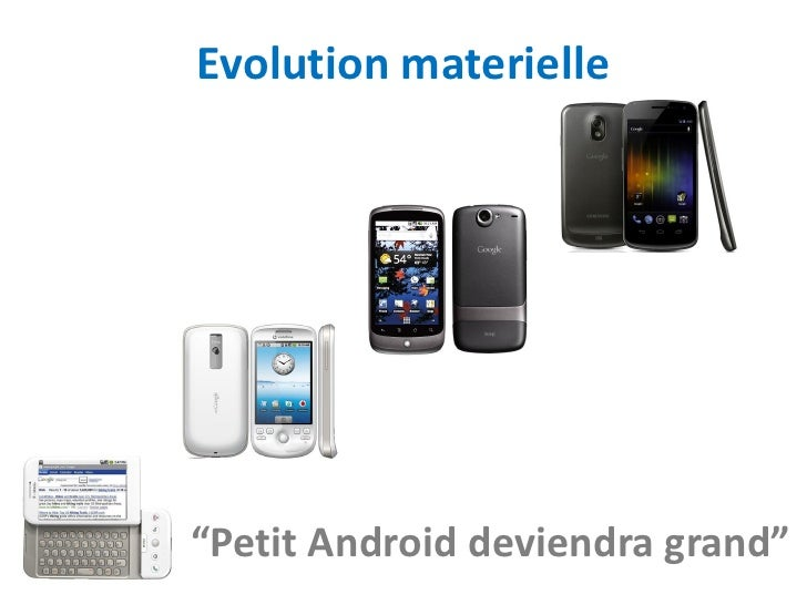 "Evolution materielle""Petit Android deviendra grand"""