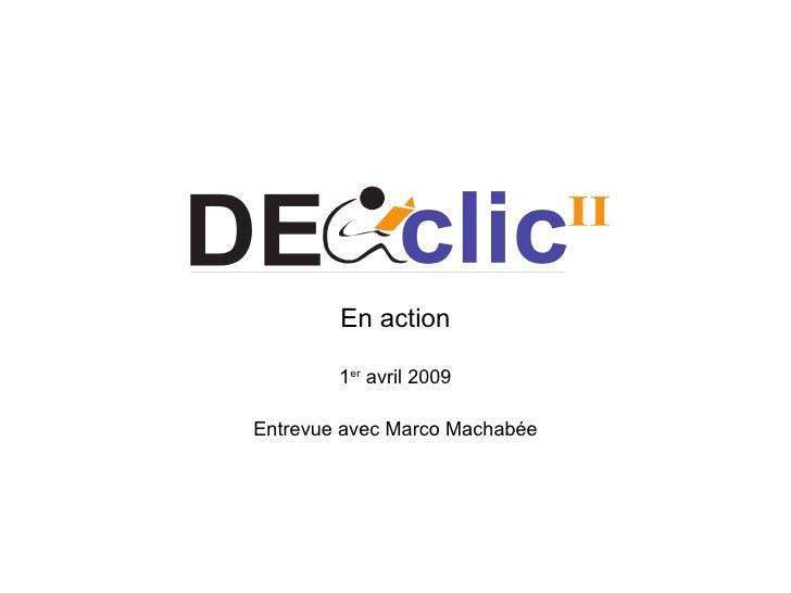 DECclic En action 1 er  avril 2009 Entrevue avec Marco Machabée