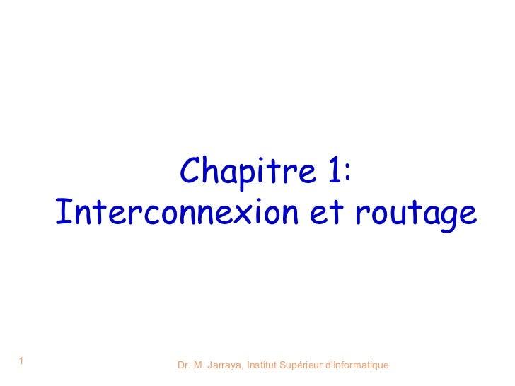 Chapitre 1:    Interconnexion et routage1          Dr. M. Jarraya, Institut Supérieur dInformatique