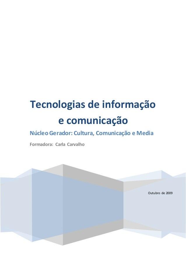Outubro de 2009 Tecnologias de informação e comunicação Núcleo Gerador: Cultura, Comunicação e Media Formadora: Carla Carv...