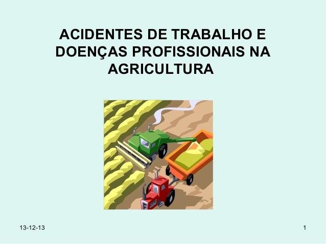 ACIDENTES DE TRABALHO E DOENÇAS PROFISSIONAIS NA AGRICULTURA  13-12-13  1