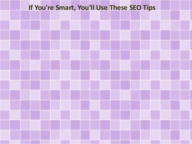 If You're Smart, You'll Use These SEO Tips