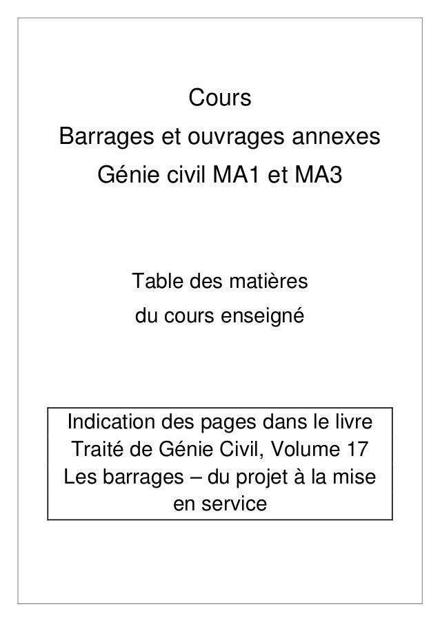 Cours Barrages et ouvrages annexes Génie civil MA1 et MA3 Table des matières du cours enseigné Indication des pages dans l...