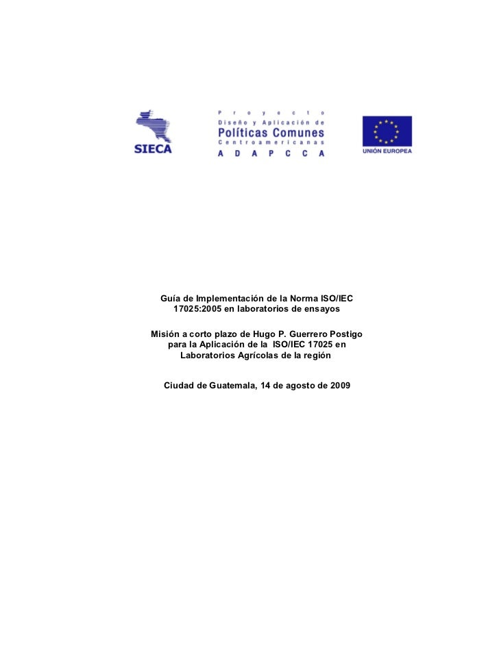 Guía de Implementación de la Norma ISO/IEC    17025:2005 en laboratorios de ensayosMisión a corto plazo de Hugo P. Guerrer...
